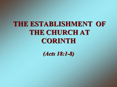 THE ESTABLISHMENT OF THE CHURCH AT CORINTH