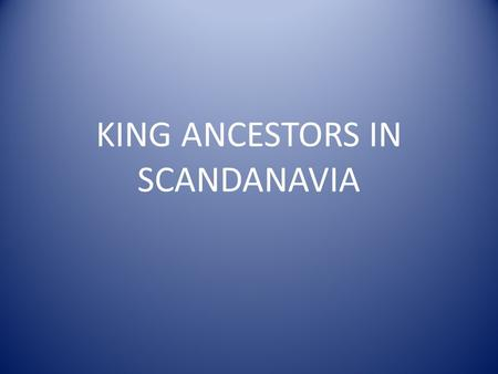 KING ANCESTORS IN SCANDANAVIA. Duke Rollo Ragnersson of Normandy (35 th GGF of A E King Sr), having been a Viking and the partiarch of the Dukes of Normandy,