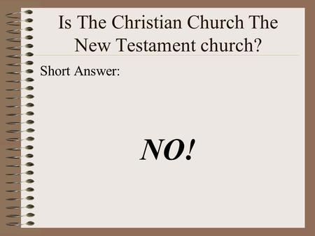 Is The Christian Church The New Testament church? Short Answer: NO!