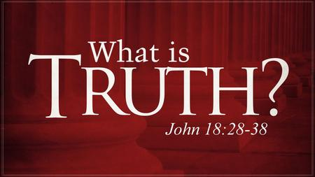 John 18:37 …In fact, for this reason I was born, and for this I came into the world, to testify to the truth.