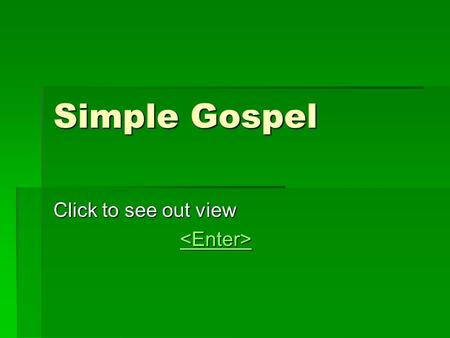 Simple Gospel Click to see out view. All about Jesus  Christians believe that there is a God  That God loves us all, as he made us, and wants to be.