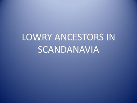 LOWRY ANCESTORS IN SCANDANAVIA. Duke Rollo Ragnersson of Normandy, having been a Viking and the partiarch of the Montgomerys of Normandy, England, and.