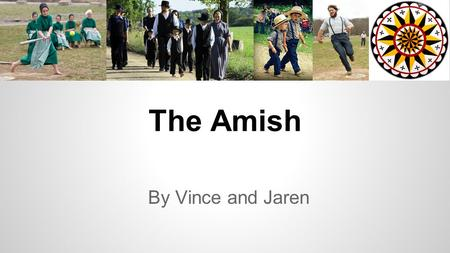 The Amish By Vince and Jaren. Origin When: 1693 Where: Switzerland Who:Jakob Ammann, an Alsatian Anabaptist Anabaptists are sometimes baptized twice;