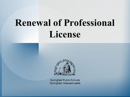 Renewal of Professional License Springfield Public Schools Springfield, Massachusetts.