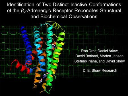Identification of Two Distinct Inactive Conformations of the β 2 -Adrenergic Receptor Reconciles Structural and Biochemical Observations Ron Dror, Daniel.