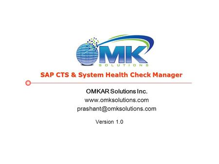OMKAR Solutions Inc.  Version 1.0 SAP CTS & System Health Check Manager.