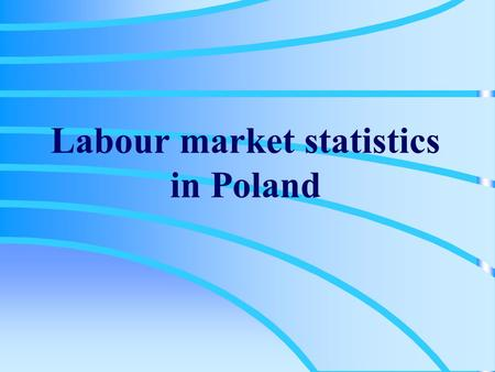 Labour market statistics in Poland. Labour supply, labour demand employment, job vacancy, unemployment Current statistics How we collect the data Household.