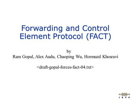 By Ram Gopal, Alex Audu, Chaoping Wu, Hormuzd Khosravi Forwarding and Control Element Protocol (FACT)