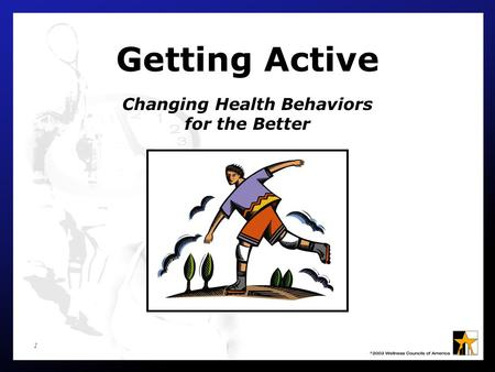 1 Getting Active Changing Health Behaviors for the Better.