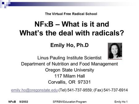 NF  B 9/2002 SFRBM Education Program Emily Ho 1 NF  B – What is it and What's the deal with radicals? Emily Ho, Ph.D Linus Pauling Institute Scientist.