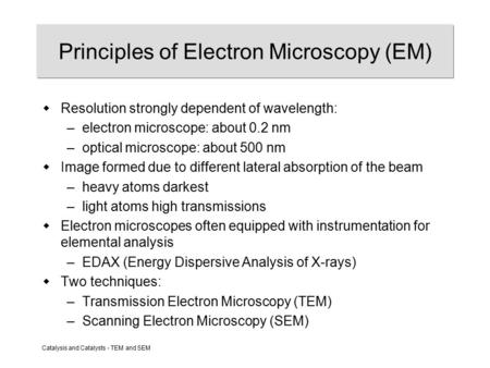 Catalysis and Catalysts - TEM and SEM Principles of Electron Microscopy (EM)  Resolution strongly dependent of wavelength: –electron microscope: about.