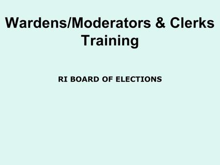 Wardens/Moderators & Clerks Training RI BOARD OF ELECTIONS.