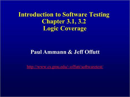 Introduction to Software Testing Chapter 3.1, 3.2 Logic Coverage Paul Ammann & Jeff Offutt