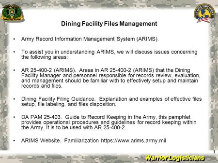 Warrior Logisticians Dining Facility Files Management 11 Army Record Information Management System (ARIMS). To assist you in understanding ARIMS, we will.