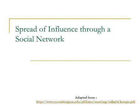 Spread of Influence through a Social Network Adapted from :