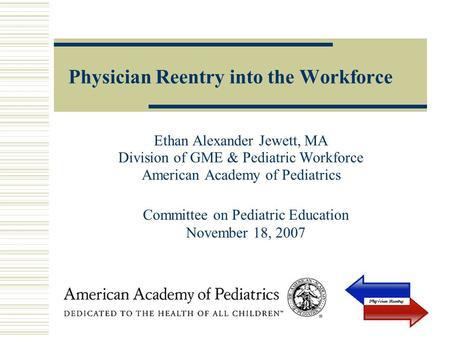 Physician Reentry into the Workforce Ethan Alexander Jewett, MA Division of GME & Pediatric Workforce American Academy of Pediatrics Committee on Pediatric.