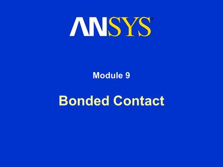 Bonded Contact Module 9. Training Manual October 30, 2001 Inventory #001571 9-2 9. Bonded Contact Contact between two objects is one of the most frequently.