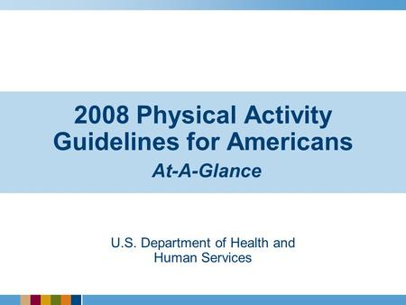 2008 Physical Activity Guidelines for Americans At-A-Glance U.S. Department of Health and Human Services.