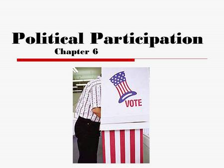 Political Participation Chapter 6. Reason for Nonvoting  Based on registered voters with eligible adult population, America has a low turnout compare.