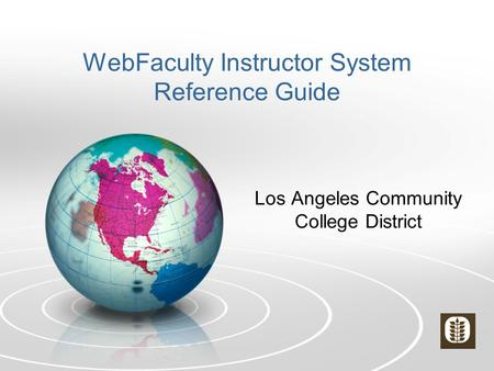 WebFaculty Instructor System Reference Guide Los Angeles Community College District.