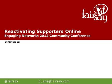 Reactivating Supporters Online Engaging Networks 2012 Community Conference 14 Oct