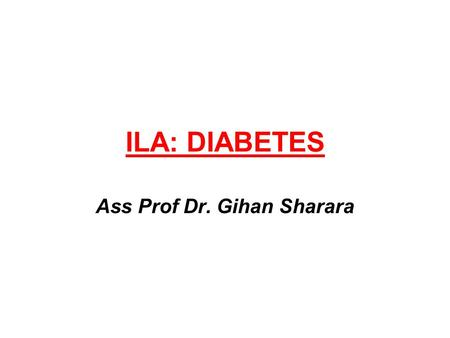 ILA: DIABETES Ass Prof Dr. Gihan Sharara. Questions (Based on basic biochemistry) What is hyperglycemia? Why was there hyperglycemia in this patient?