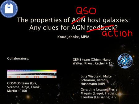 The properties of AGN host galaxies: Any clues for AGN feedback? Knud Jahnke, MPIA GEMS team (Chien, Hans- Walter, Klaus, Rachel + 15) COSMOS team (Eva,
