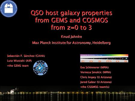 QSO host galaxy properties from GEMS and COSMOS from z=0 to 3 Knud Jahnke Max Planck Institute for Astronomy, Heidelberg Sebastián F. Sánchez (CAHA) Lutz.