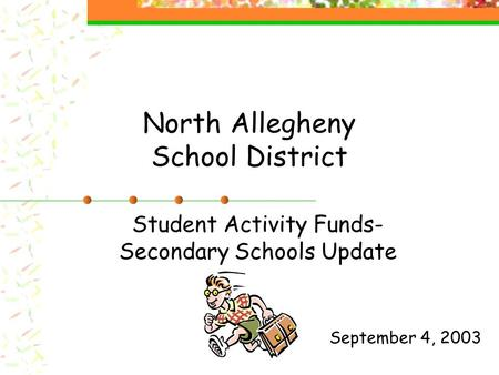 North Allegheny School District Student Activity Funds- Secondary Schools Update September 4, 2003.