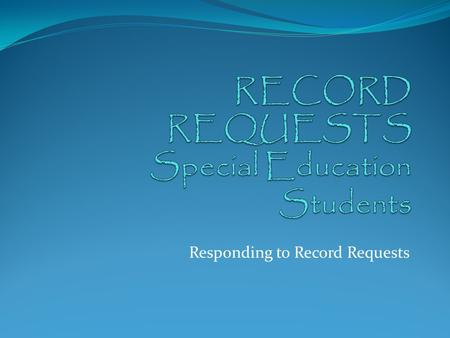 Responding to Record Requests. TYPE OF REQUEST Public Information Act (PIA) Request otherwise known as an Open Records Request Inactive Student Record.