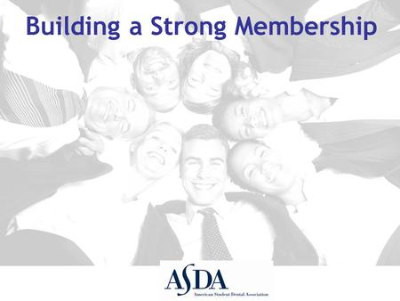 Building a Strong Membership. Two Simple Questions 1) How can I recruit and/or develop members? 2) How can my chapter become an 'Ideal' chapter?