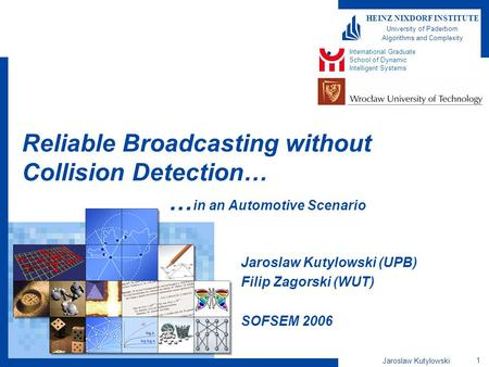 Jaroslaw Kutylowski 1 HEINZ NIXDORF INSTITUTE University of Paderborn Algorithms and Complexity Reliable Broadcasting without Collision Detection… … in.