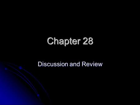 Chapter 28 Discussion and Review.