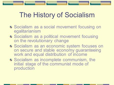 The History of Socialism Socialism as a social movement focusing on egalitarianism Socialism as a political movement focusing on the revolutionary change.