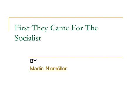 First They Came For The Socialist BY Martin Niemöller.