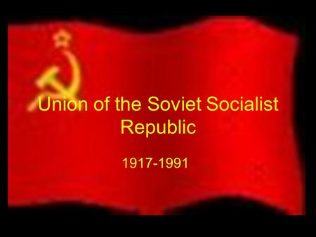 Union of the Soviet Socialist Republic 1917-1991.