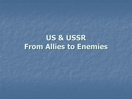 "US & USSR From Allies to Enemies. From ""Iron Curtain"" Speech to Truman Doctrine Winston Churchill & Fulton Speech March 1946 March 1946 Fulton, Missouri."