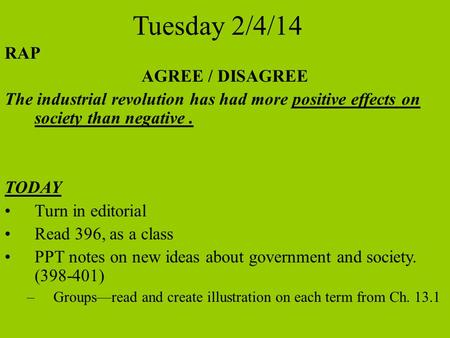 Tuesday 2/4/14 RAP AGREE / DISAGREE The industrial revolution has had more positive effects on society than negative. TODAY Turn in editorial Read 396,