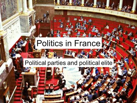 Politics in France Political parties and political elite.