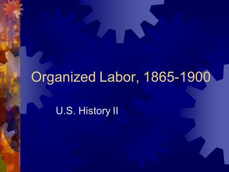 Organized Labor, 1865-1900 U.S. History II. Socialism's Failure in the U.S.  2 Socialist parties in the U.S.  Daniel DeLeon's Socialist Labor Party.