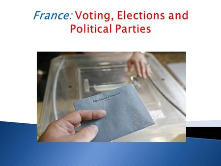  France- unitary state ◦ Elections held with considerable frequency at every territorial level ◦ Communes ◦ First European country to enfranchise a mass.