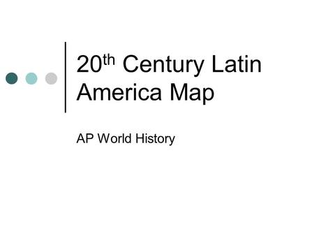 20 th Century Latin America Map AP World History.