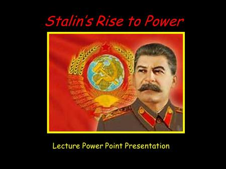 Stalin's Rise to Power Lecture Power Point Presentation.