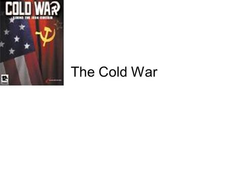 "The Cold War. SS5H7 The student will discuss the origins and consequences of the Cold War. a. Explain the origin and meaning of the term ""Iron Curtain."""