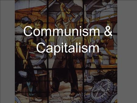 Communism & Capitalism. What is capitalism? Economic system. Believes in individual ownership and competition. The theory is that when everyone is selfish,