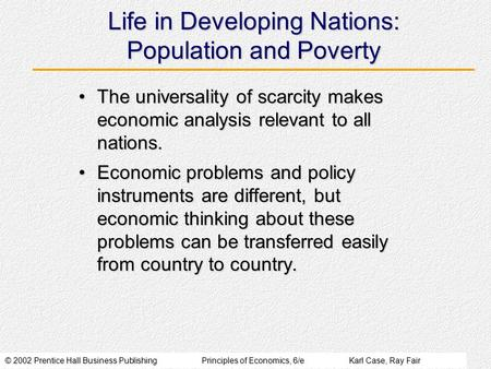 © 2002 Prentice Hall Business PublishingPrinciples of Economics, 6/eKarl Case, Ray Fair Life in Developing Nations: Population and Poverty The universality.
