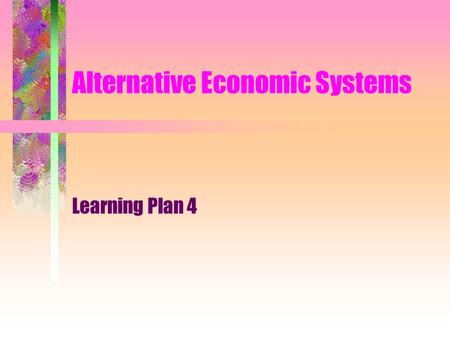 Alternative Economic Systems Learning Plan 4 Questions 1. Why does the scarcity problem force all societies to answer the questions what, how, and for.