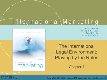 I n t e r n a t i o n a l M a r k e t i n g The International Legal Environment: Playing by the Rules Chapter 7 1 4 t h E d i t i o n P h i l i p R. C.