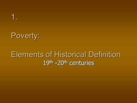 1. Poverty: Elements of Historical <strong>Definition</strong> 19 th -20 th centuries.