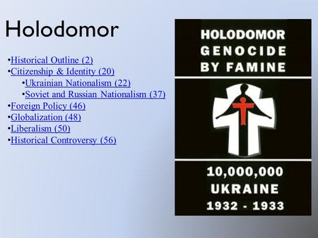 Holodomor Historical Outline (2) Citizenship & Identity (20) Ukrainian Nationalism (22) Soviet and Russian Nationalism (37) Foreign Policy (46) Globalization.